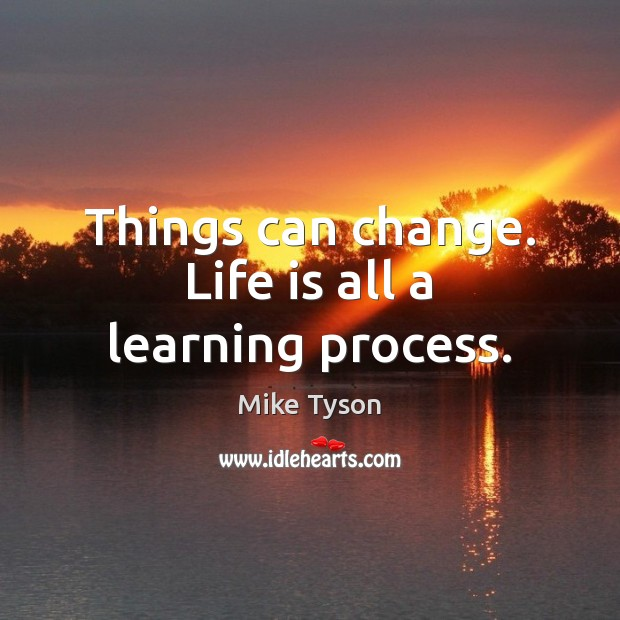 Image, Things can change. Life is all a learning process.
