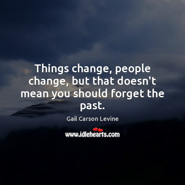 Things change, people change, but that doesn't mean you should forget the past. Image