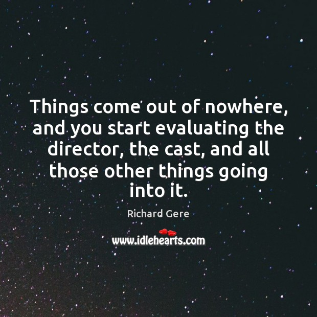 Things come out of nowhere, and you start evaluating the director, the Richard Gere Picture Quote