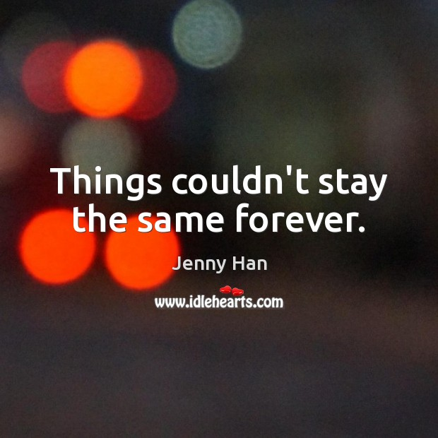 Things couldn't stay the same forever. Image
