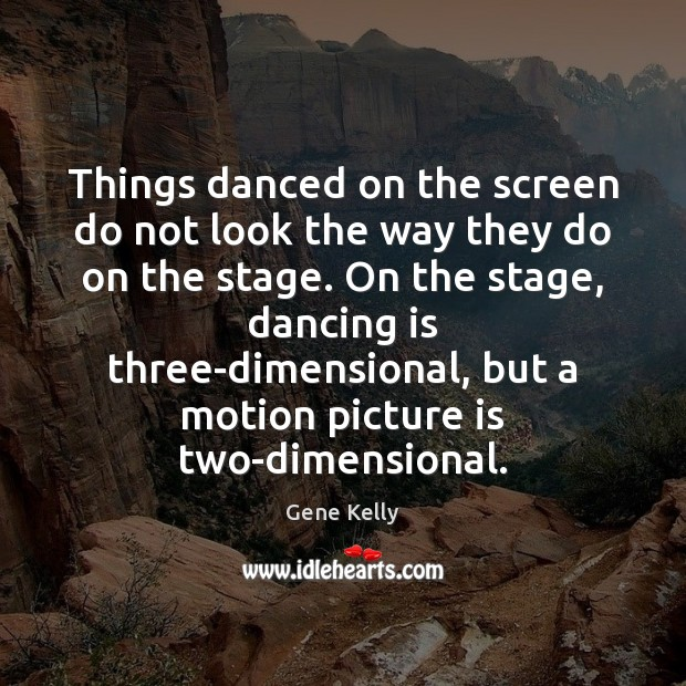 Things danced on the screen do not look the way they do Dance Quotes Image