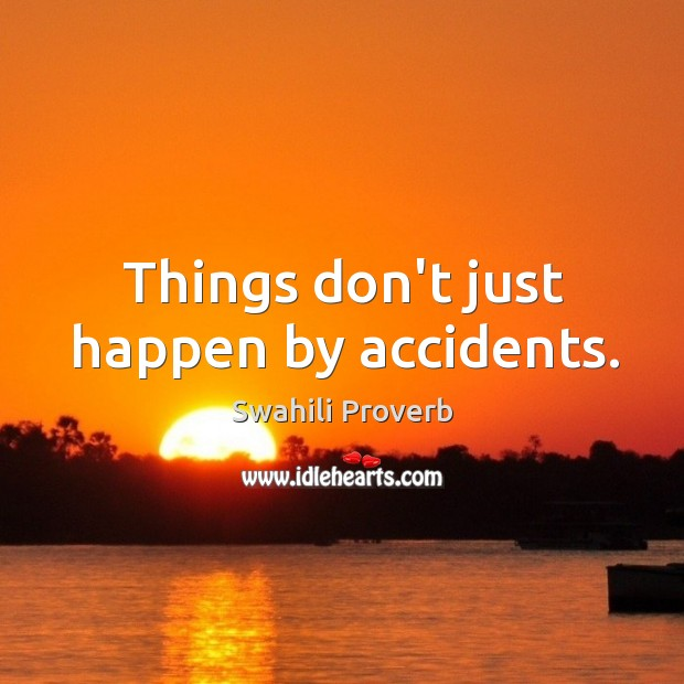 Image, Things don't just happen by accidents.
