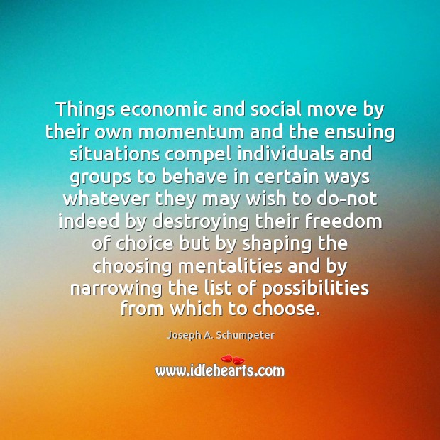 Image, Things economic and social move by their own momentum and the ensuing