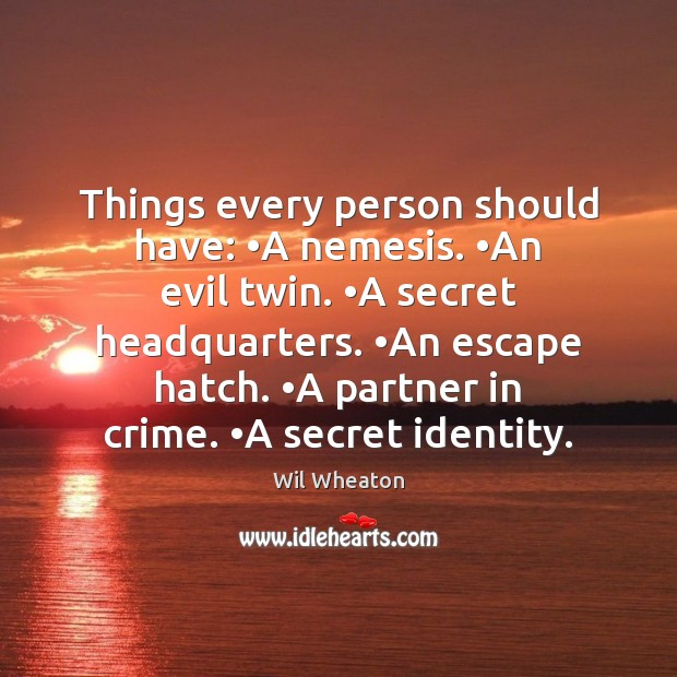 Things every person should have: •A nemesis. •An evil twin. •A secret Image