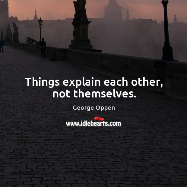 Things explain each other, not themselves. Image