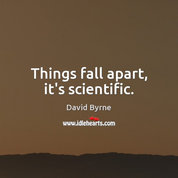 Image, Things fall apart, it's scientific.