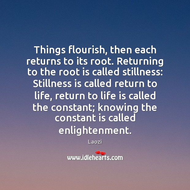 Image, Things flourish, then each returns to its root. Returning to the root