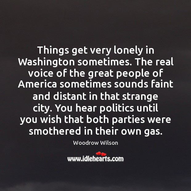 Things get very lonely in Washington sometimes. The real voice of the Image