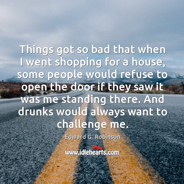 Things got so bad that when I went shopping for a house, some people would refuse to open Image