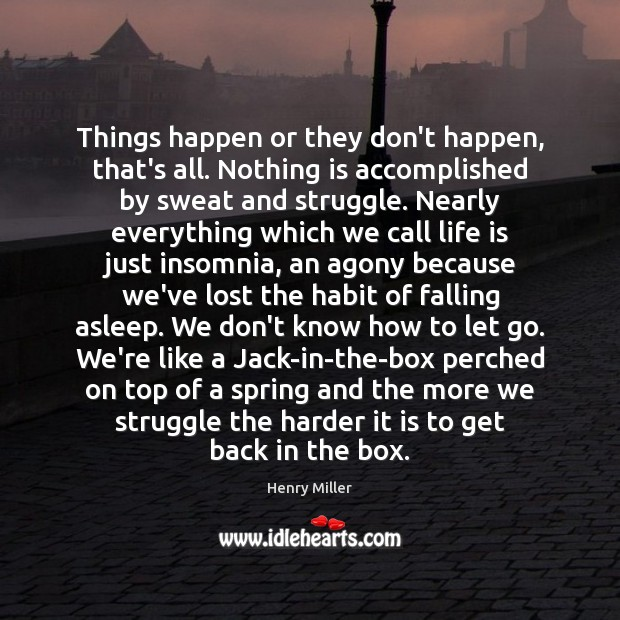 Things happen or they don't happen, that's all. Nothing is accomplished by Henry Miller Picture Quote