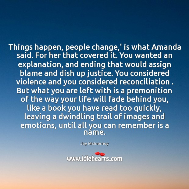 Things happen, people change,' is what Amanda said. For her that Jay McInerney Picture Quote