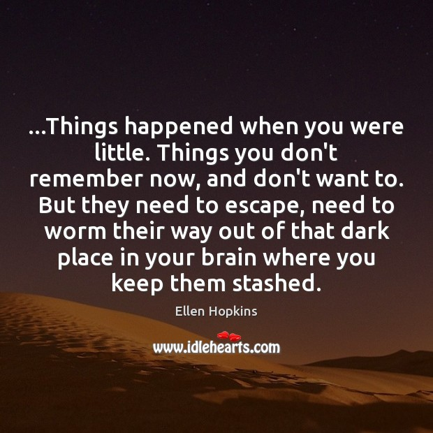 …Things happened when you were little. Things you don't remember now, and Ellen Hopkins Picture Quote