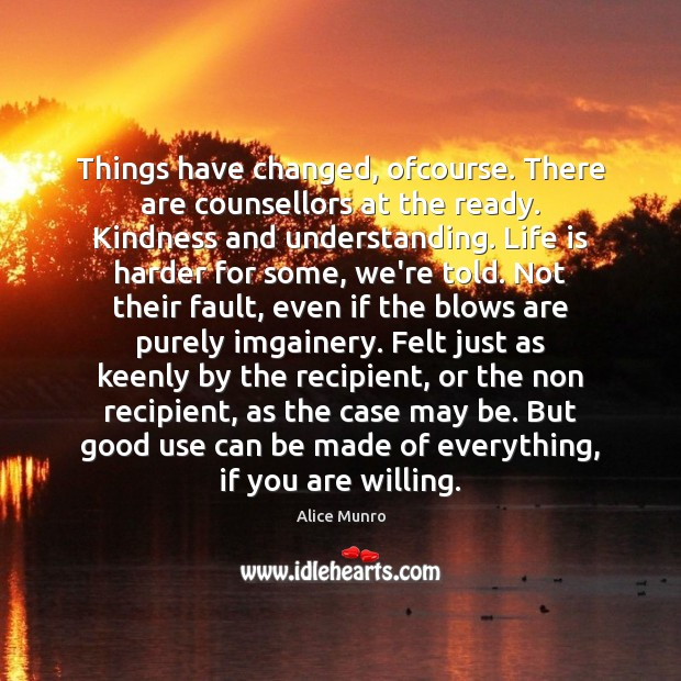 Things have changed, ofcourse. There are counsellors at the ready. Kindness and Life is Hard Quotes Image