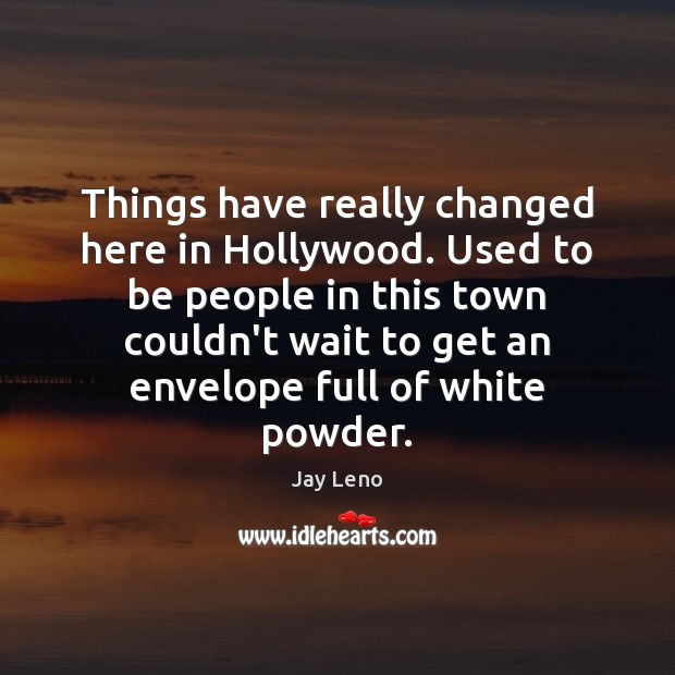 Image, Things have really changed here in Hollywood. Used to be people in