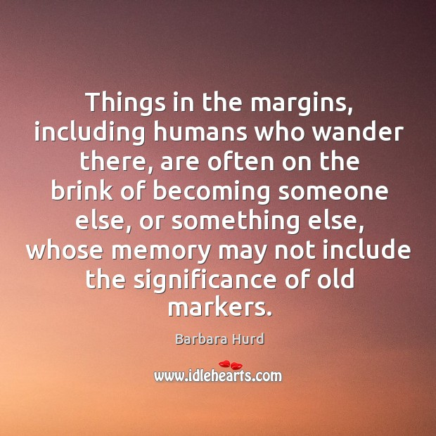 Image, Things in the margins, including humans who wander there, are often on