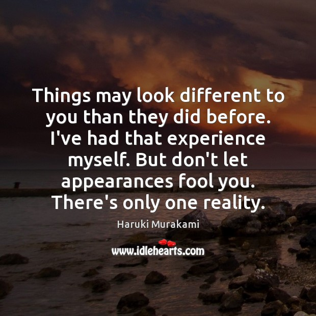 Things may look different to you than they did before. I've had Haruki Murakami Picture Quote