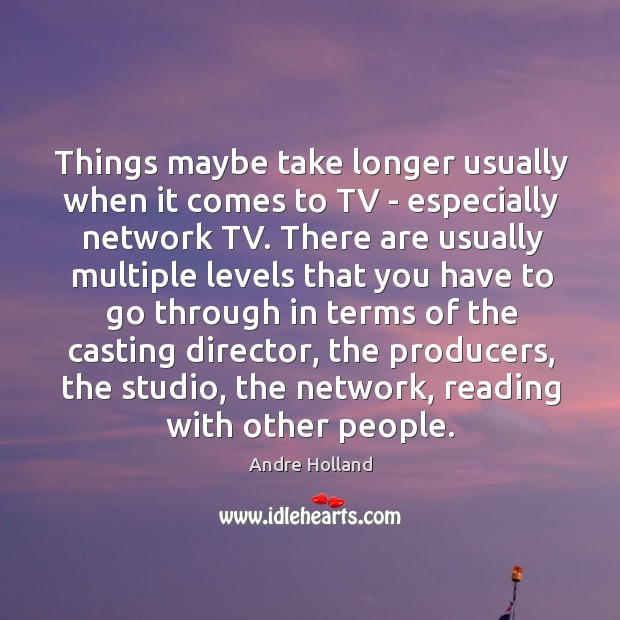 Image, Things maybe take longer usually when it comes to TV – especially
