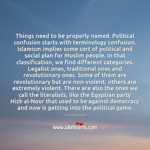 Things need to be properly named. Political confusion starts with terminology confusion. Tariq Ramadan Picture Quote