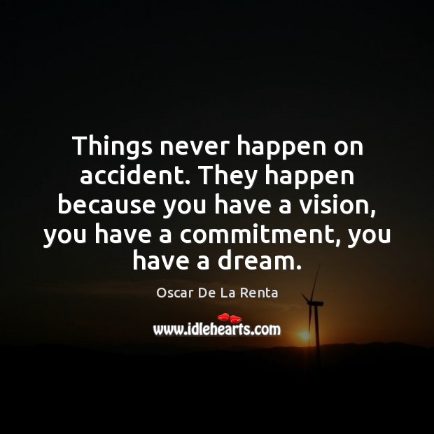 Things never happen on accident. They happen because you have a vision, Oscar De La Renta Picture Quote