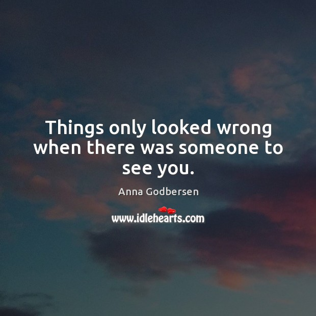 Things only looked wrong when there was someone to see you. Image