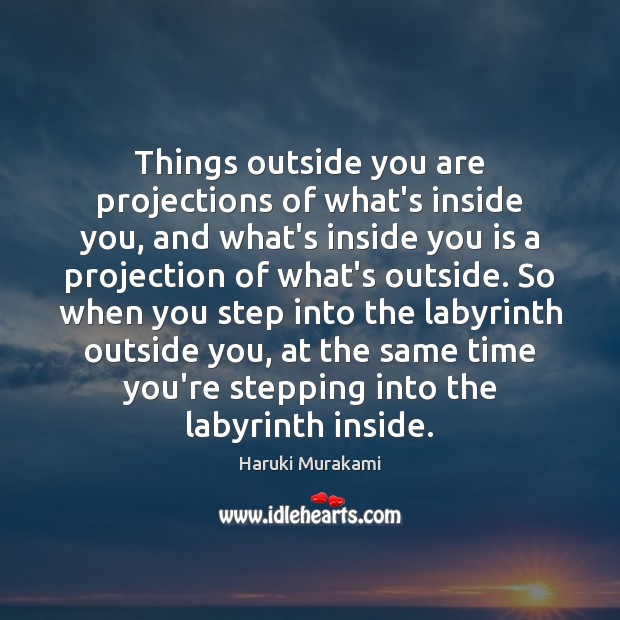 Image, Things outside you are projections of what's inside you, and what's inside