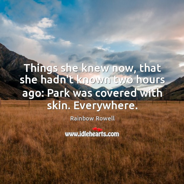 Things she knew now, that she hadn't known two hours ago: Park Rainbow Rowell Picture Quote