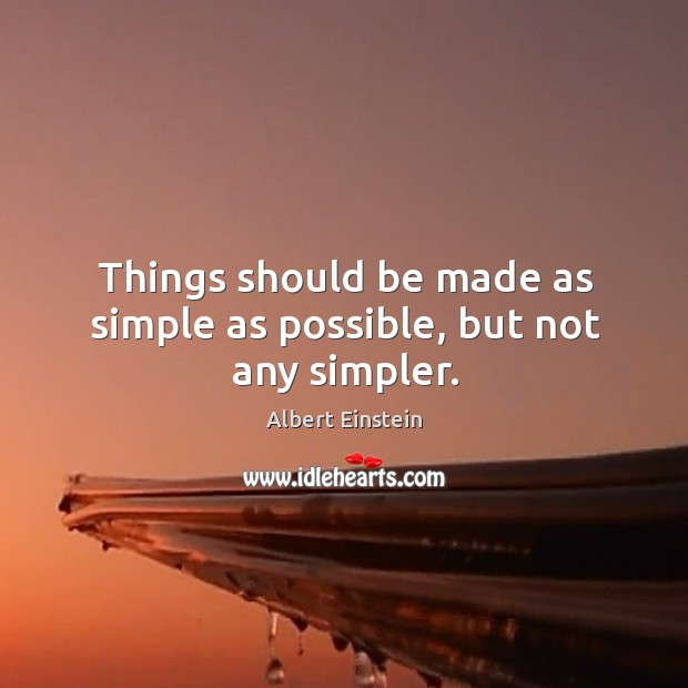 Things should be made as simple as possible, but not any simpler. Image