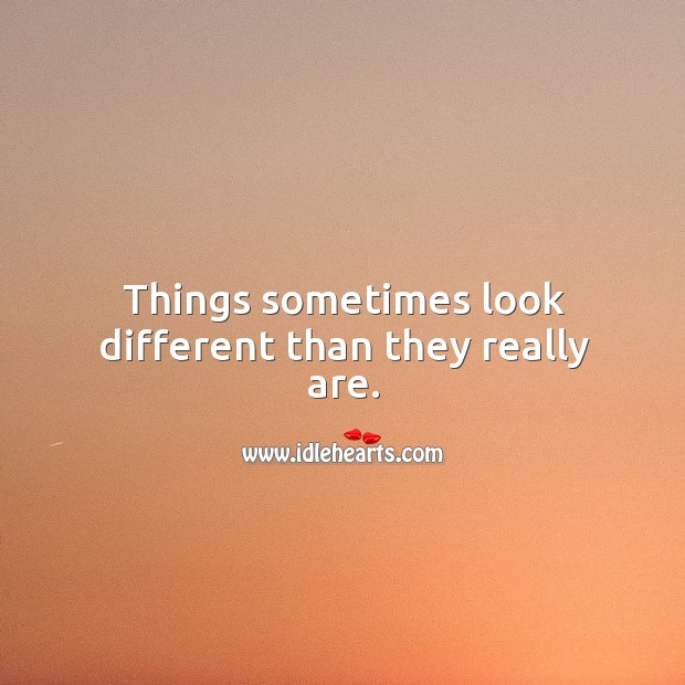 Things sometimes look different than they really are. Image