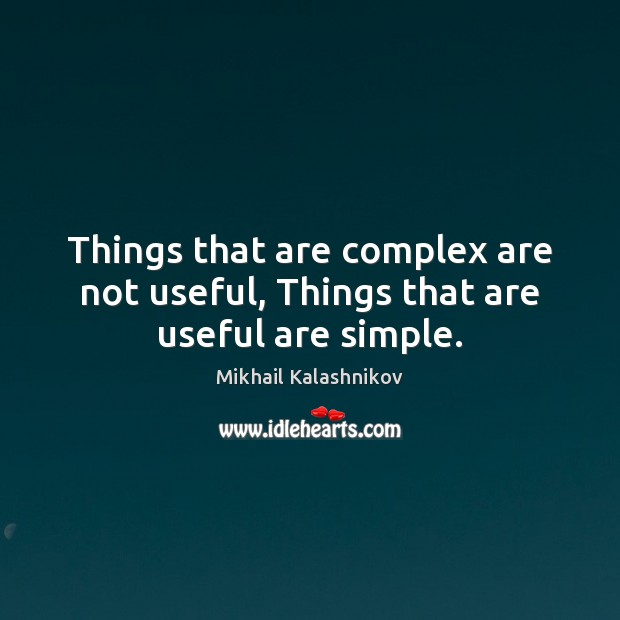 Things that are complex are not useful, Things that are useful are simple. Image