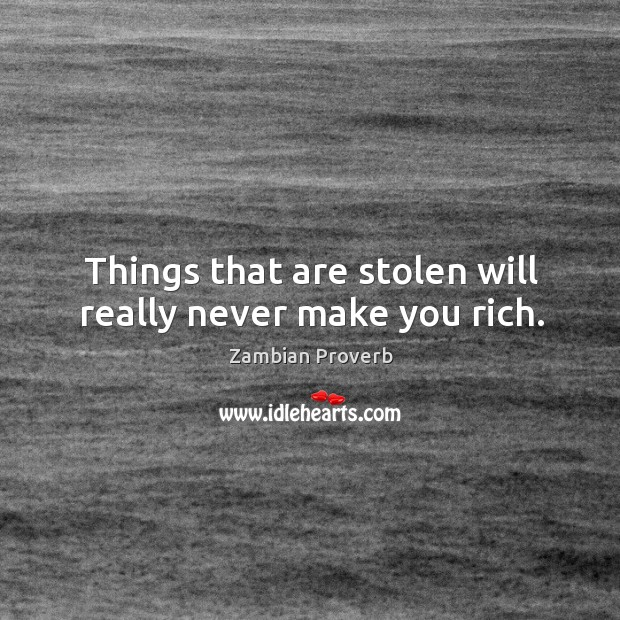 Things that are stolen will really never make you rich. Zambian Proverbs Image