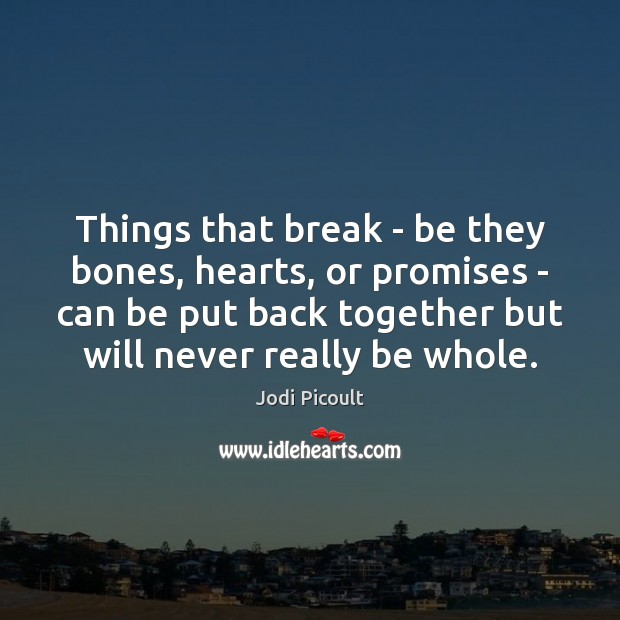 Things that break – be they bones, hearts, or promises – can Image
