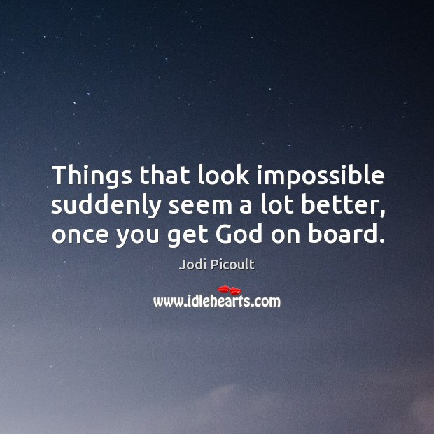 Things that look impossible suddenly seem a lot better, once you get God on board. Image
