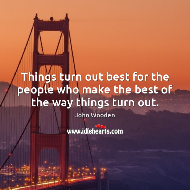 Things turn out best for the people who make the best of the way things turn out. Image