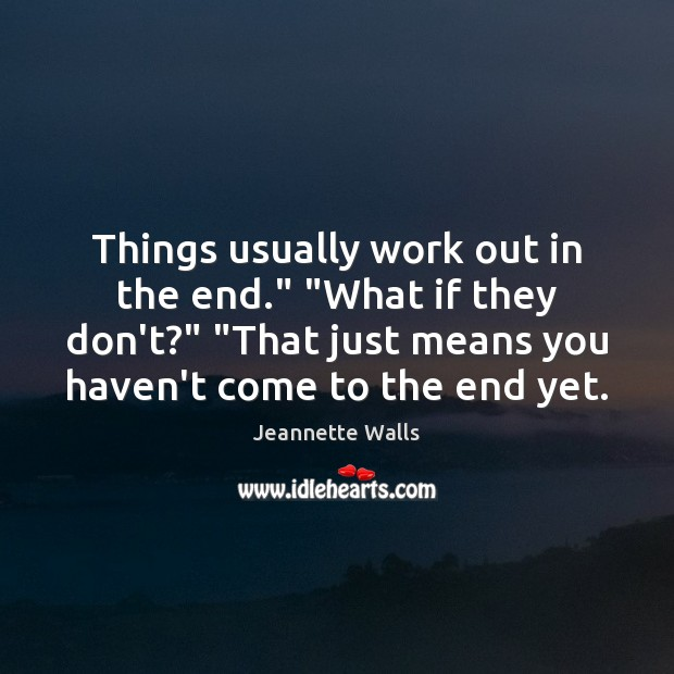 """Things usually work out in the end."""" """"What if they don't?"""" """"That Jeannette Walls Picture Quote"""