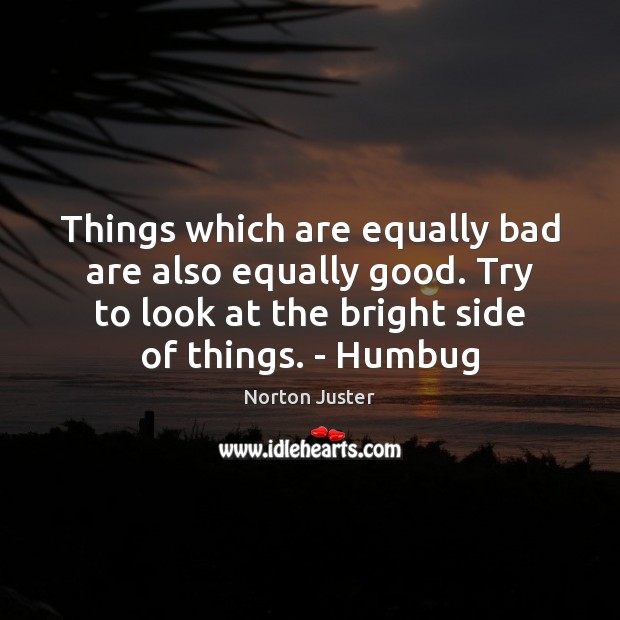 Image, Things which are equally bad are also equally good. Try to look