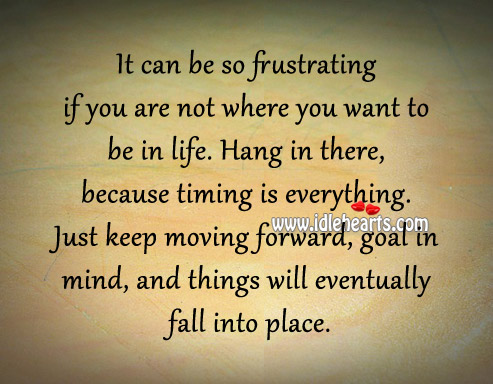 It Can Be So Frustrating If You Are Not Where You Want To Be In Life.