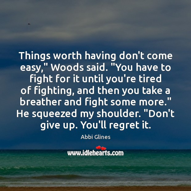 """Image, Things worth having don't come easy,"""" Woods said. """"You have to fight"""