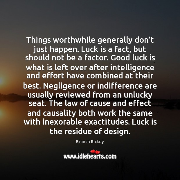 Image, Things worthwhile generally don't just happen. Luck is a fact, but