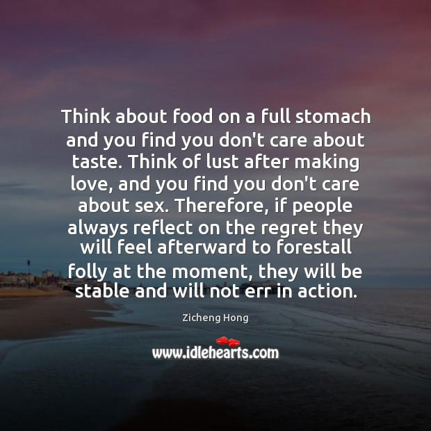 Think about food on a full stomach and you find you don't Making Love Quotes Image