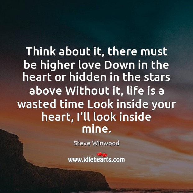 Think about it, there must be higher love Down in the heart Image