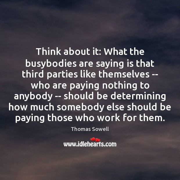 Think about it: What the busybodies are saying is that third parties Image