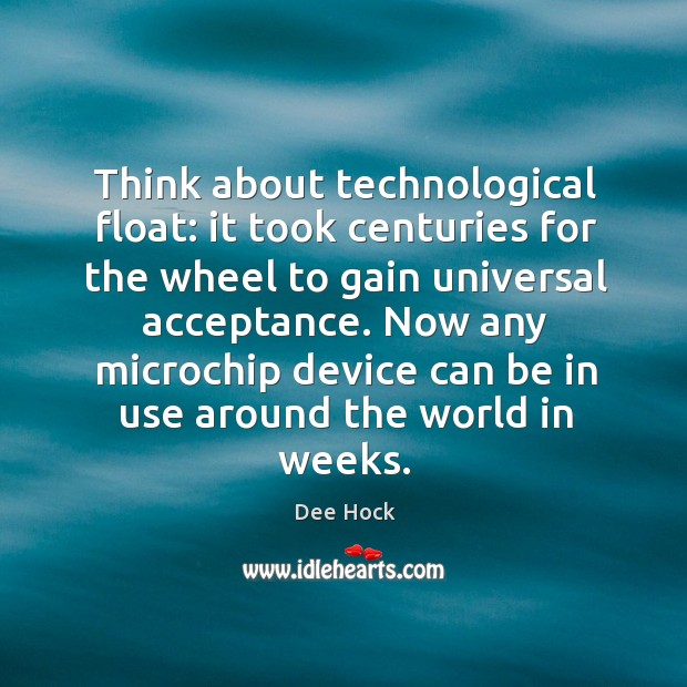 Think about technological float: it took centuries for the wheel to gain universal acceptance. Image