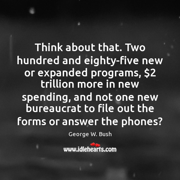 Think about that. Two hundred and eighty-five new or expanded programs, $2 trillion Image