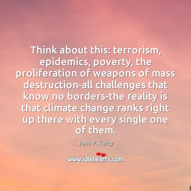 Image, Think about this: terrorism, epidemics, poverty, the proliferation of weapons of mass