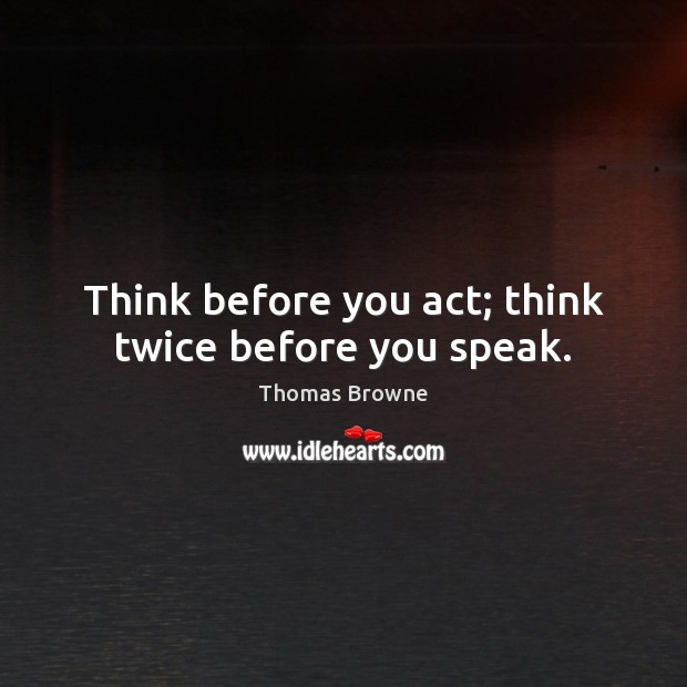 Think before you act; think twice before you speak. Image