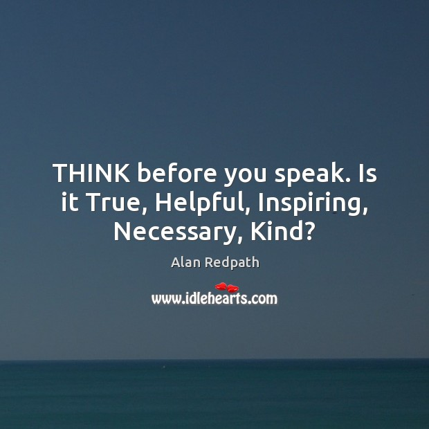 Image, THINK before you speak. Is it True, Helpful, Inspiring, Necessary, Kind?