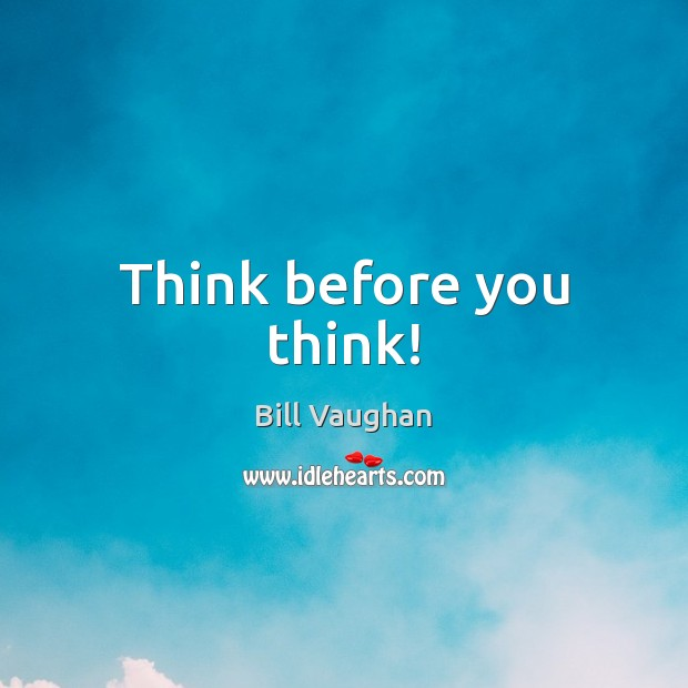 Think before you think! Image