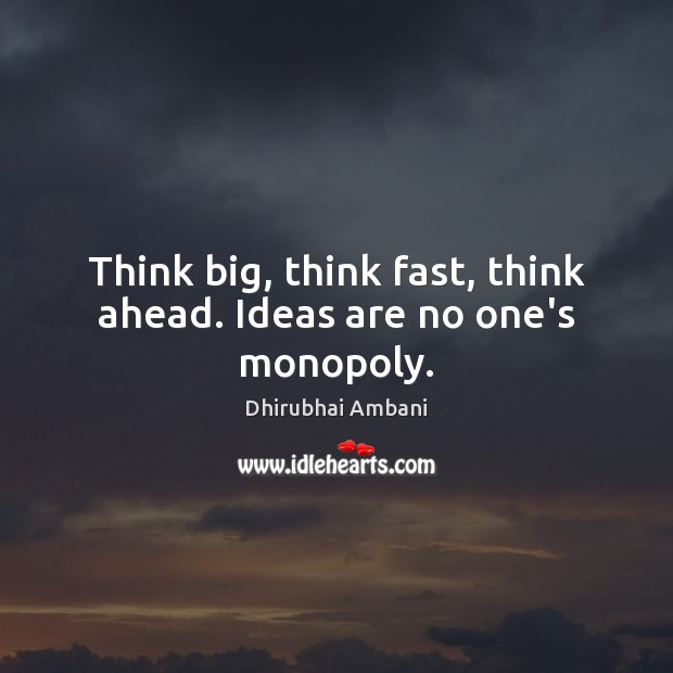 Think big, think fast, think ahead. Ideas are no one's monopoly. Dhirubhai Ambani Picture Quote