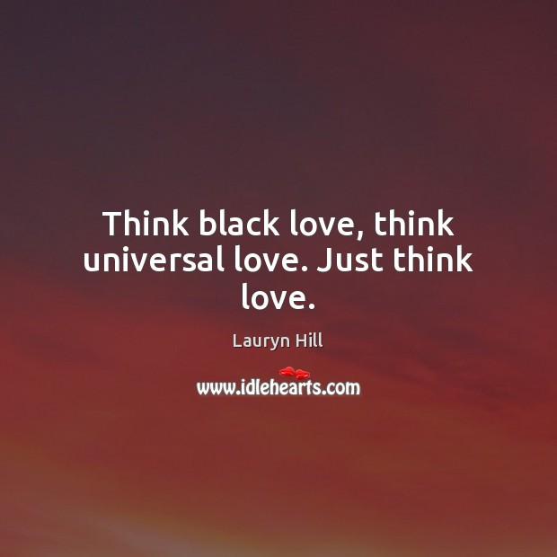 Image, Think black love, think universal love. Just think love.