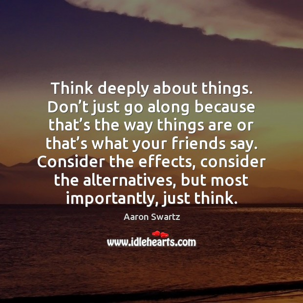 Image, Think deeply about things. Don't just go along because that's